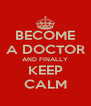 BECOME A DOCTOR AND FINALLY KEEP CALM - Personalised Poster A4 size