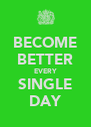 BECOME BETTER EVERY SINGLE DAY - Personalised Poster A4 size