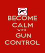BECOME CALM WITH   GUN CONTROL - Personalised Poster A4 size