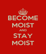 BECOME MOIST AND STAY MOIST - Personalised Poster A4 size