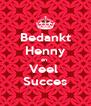 Bedankt Henny en  Veel  Succes - Personalised Poster A4 size