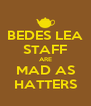 BEDES LEA STAFF ARE MAD AS HATTERS - Personalised Poster A4 size