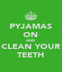 PYJAMAS ON AND CLEAN YOUR TEETH - Personalised Poster A4 size