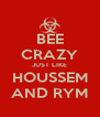 BEE CRAZY JUST LIKE HOUSSEM AND RYM - Personalised Poster A4 size