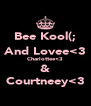 Bee Kool(; And Lovee<3 Charlottee<3 & Courtneey<3 - Personalised Poster A4 size