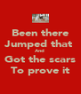 Been there Jumped that  And  Got the scars To prove it - Personalised Poster A4 size
