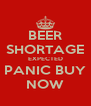 BEER SHORTAGE EXPECTED PANIC BUY NOW - Personalised Poster A4 size