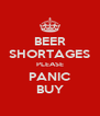 BEER SHORTAGES PLEASE PANIC BUY - Personalised Poster A4 size