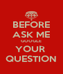 BEFORE ASK ME GOOGLE YOUR  QUESTION - Personalised Poster A4 size