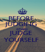 BEFORE  JUDGING  OTHERS  JUDGE  YOURSELF  - Personalised Poster A4 size