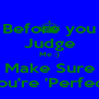 Before you Judge Me :) Make Sure You're 'Perfect' - Personalised Poster A4 size