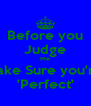 Before you Judge Me Make Sure you're  'Perfect' - Personalised Poster A4 size