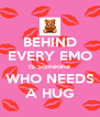 BEHIND EVERY EMO IS Someone WHO NEEDS A HUG - Personalised Poster A4 size