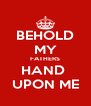 BEHOLD MY FATHERS HAND  UPON ME - Personalised Poster A4 size