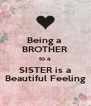 Being a  BROTHER to a SISTER is a Beautiful Feeling - Personalised Poster A4 size