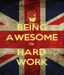 BEING AWESOME IS HARD WORK - Personalised Poster A4 size