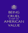 BEING CRUEL IS NOT AN AMERICAN VALUE - Personalised Poster A4 size