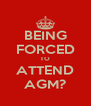 BEING FORCED TO ATTEND AGM? - Personalised Poster A4 size