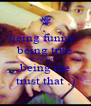 being funny   being true being kind  being me trust that ;) - Personalised Poster A4 size