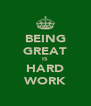 BEING GREAT IS HARD WORK - Personalised Poster A4 size