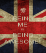 BEING ME IS BEING AWESOME! - Personalised Poster A4 size
