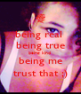 being real  being true being kind  being me trust that ;) - Personalised Poster A4 size
