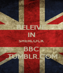 BELEIVE IN SHERLOCK BBC .TUMBLR.COM - Personalised Poster A4 size