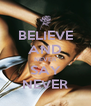 BELIEVE AND NEVER SAY NEVER - Personalised Poster A4 size