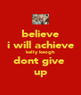 believe i will achieve kelly keogh dont give  up - Personalised Poster A4 size