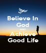 Believe In God AND Achieve Good Life - Personalised Poster A4 size