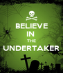 BELIEVE IN  THE UNDERTAKER  - Personalised Poster A4 size