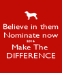 Believe in them Nominate now 2016 Make The  DIFFERENCE - Personalised Poster A4 size