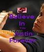 Believe In  You  Justin  Forever - Personalised Poster A4 size