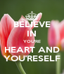 BELIEVE IN YOU'RE HEART AND YOU'RESELF - Personalised Poster A4 size