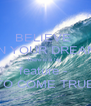 BELIEVE  IN YOUR DREAM there is a big  feature -  TO COME TRUE - Personalised Poster A4 size