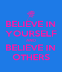 BELIEVE IN YOURSELF AND BELIEVE IN OTHERS - Personalised Poster A4 size
