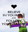 BELIEVE IN YOURSELF AND FOLLOW YOUR DREAMS - Personalised Poster A4 size