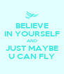 BELIEVE IN YOURSELF AND JUST MAYBE U CAN FLY - Personalised Poster A4 size