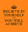 BELIEVE IN YOURSELF AND YOU WILL ACHIEVE - Personalised Poster A4 size