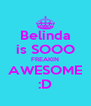 Belinda is SOOO FREAKIN AWESOME :D - Personalised Poster A4 size