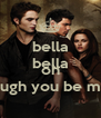 bella bella bella oh though you be mine - Personalised Poster A4 size
