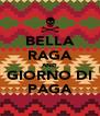 BELLA RAGA AND GIORNO DI PAGA - Personalised Poster A4 size