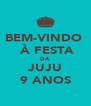 BEM-VINDO   À FESTA DA JUJU 9 ANOS - Personalised Poster A4 size