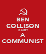 BEN COLLISON IS NOT A COMMUNIST - Personalised Poster A4 size