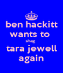 ben hackitt wants to  shag  tara jewell again - Personalised Poster A4 size