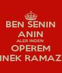 BEN SENIN ANIN ALER INDEN  OPEREM INEK RAMAZ - Personalised Poster A4 size