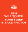 BEN WILL TOUCH YOU IN YOUR SLEEP & TAKE PHOTOS - Personalised Poster A4 size
