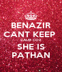 BENAZIR CANT KEEP  CALM COZ SHE IS PATHAN - Personalised Poster A4 size