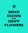 BEND DOWN AND SNIFF FLOWERS - Personalised Poster A4 size