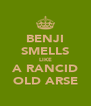 BENJI SMELLS LIKE A RANCID OLD ARSE - Personalised Poster A4 size